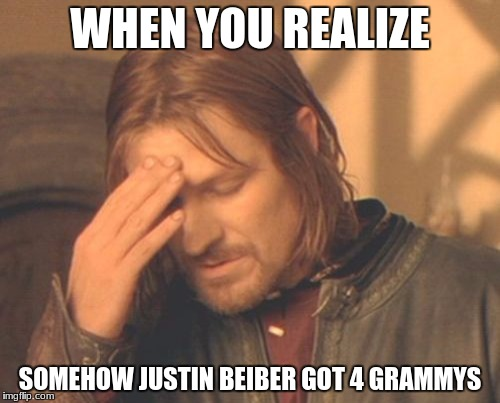 Why.... | WHEN YOU REALIZE SOMEHOW JUSTIN BEIBER GOT 4 GRAMMYS | image tagged in memes,frustrated boromir,justin bieber,when you realize | made w/ Imgflip meme maker