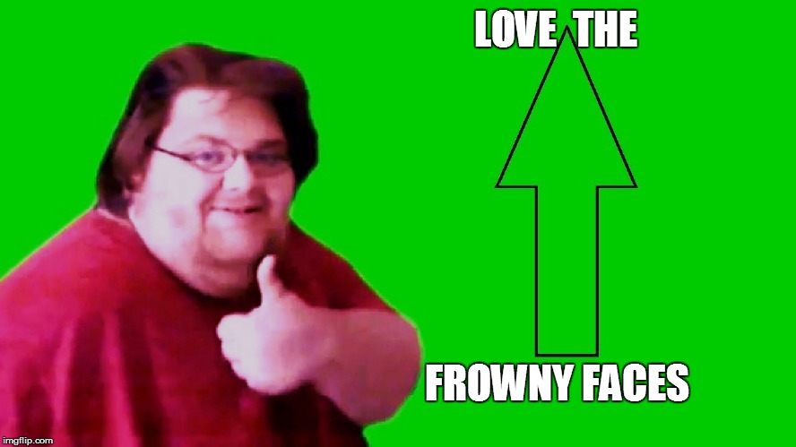 LOVE  THE FROWNY FACES | made w/ Imgflip meme maker