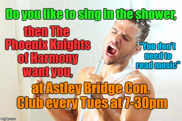 "showersinger | Do you like to sing in the shower, at Astley Bridge Con. Club every Tues at 7-30pm then The Phoenix Knights of Harmony want you, ""You don't  
