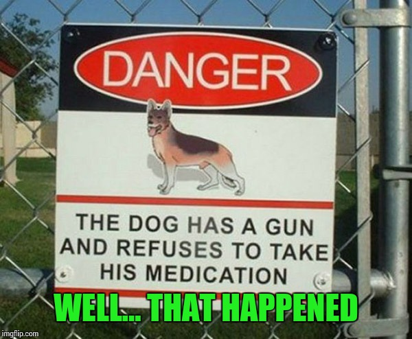 WELL... THAT HAPPENED | image tagged in sir_unknown,signs/billboards | made w/ Imgflip meme maker