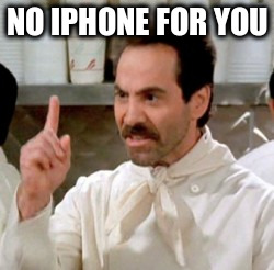 NO IPHONE FOR YOU | made w/ Imgflip meme maker