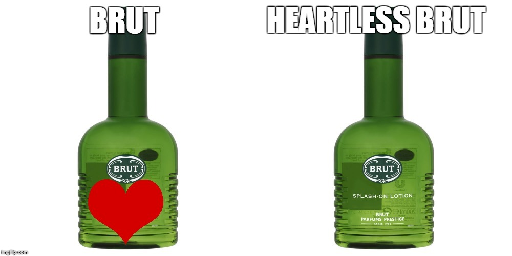 Whew! That was a close one. | BRUT HEARTLESS BRUT | image tagged in memes,shave,brut,bad pun,aftershave,clean | made w/ Imgflip meme maker