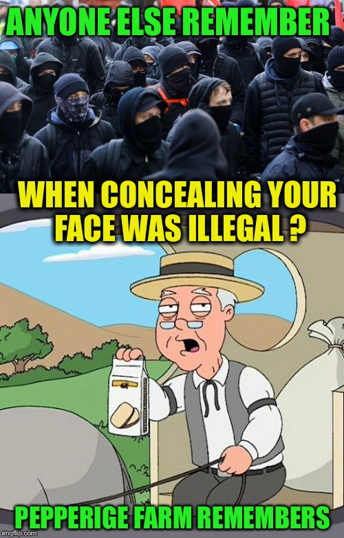 Antifa protesters  | ANYONE ELSE REMEMBER PEPPERIGE FARM REMEMBERS WHEN CONCEALING YOUR FACE WAS ILLEGAL ? | image tagged in antifa | made w/ Imgflip meme maker