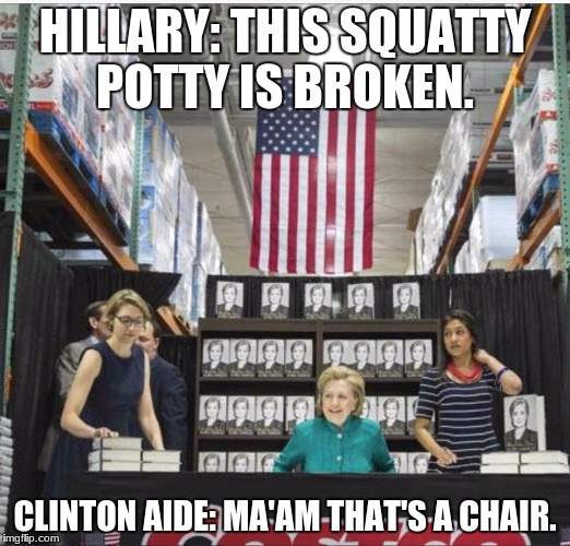 What Happened To Hillary Clinton? | HILLARY: THIS SQUATTY POTTY IS BROKEN. CLINTON AIDE: MA'AM THAT'S A CHAIR. | image tagged in hillary clinton,poop,funny,hillary clinton fail,crazy hillary clinton,pooping | made w/ Imgflip meme maker