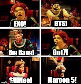 K-pop boy bands in a nutshell | EXO! BTS! Big Bang! Got7! SHINee! Maroon 5! | image tagged in shrek,kpop,kpop fans be like | made w/ Imgflip meme maker