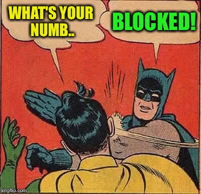 Batman Slapping Robin Meme | WHAT'S YOUR NUMB.. BLOCKED! | image tagged in memes,batman slapping robin | made w/ Imgflip meme maker