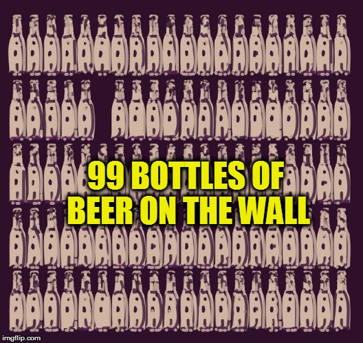 99 BOTTLES OF BEER ON THE WALL | made w/ Imgflip meme maker