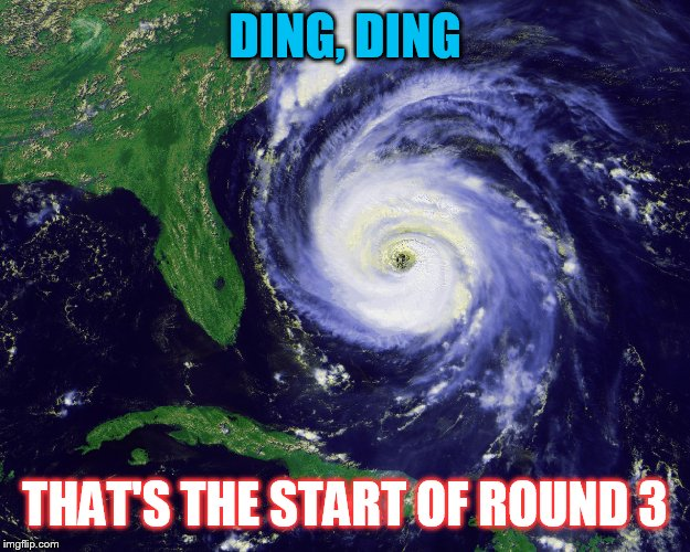 I once met a girl named maria | DING, DING THAT'S THE START OF ROUND 3 | image tagged in hurricane | made w/ Imgflip meme maker