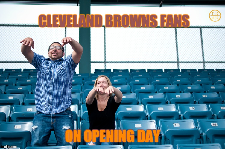 One man wave | CLEVELAND BROWNS FANS ON OPENING DAY | image tagged in one man wave | made w/ Imgflip meme maker