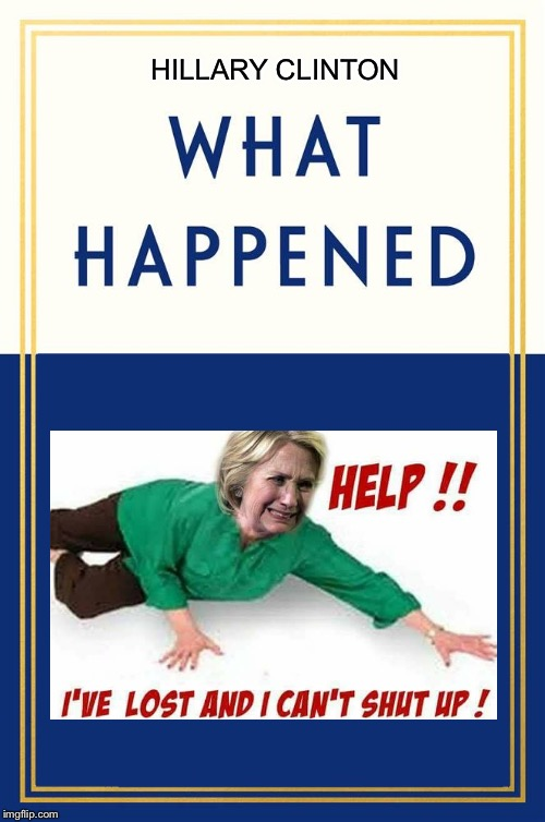 Waaa! |  HILLARY CLINTON | image tagged in what happened blank,hillary,trump | made w/ Imgflip meme maker