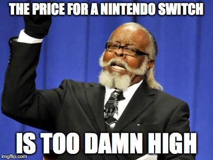 Too Damn High Meme | THE PRICE FOR A NINTENDO SWITCH IS TOO DAMN HIGH | image tagged in memes,too damn high | made w/ Imgflip meme maker