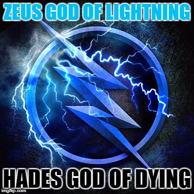 ZEUS GOD OF LIGHTNING HADES GOD OF DYING | image tagged in the flash | made w/ Imgflip meme maker