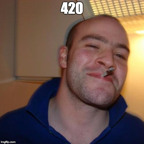 Good Guy Greg Meme | 420 | image tagged in memes,good guy greg | made w/ Imgflip meme maker