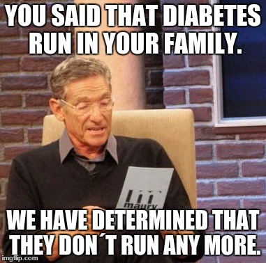 Maury Lie Detector Meme | YOU SAID THAT DIABETES RUN IN YOUR FAMILY. WE HAVE DETERMINED THAT THEY DON´T RUN ANY MORE. | image tagged in memes,maury lie detector | made w/ Imgflip meme maker