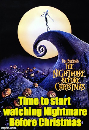 Time to start watching Nightmare Before Christmas | made w/ Imgflip meme maker