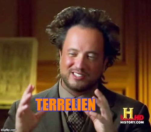 Ancient Aliens Meme | TERRELIEN | image tagged in memes,ancient aliens | made w/ Imgflip meme maker