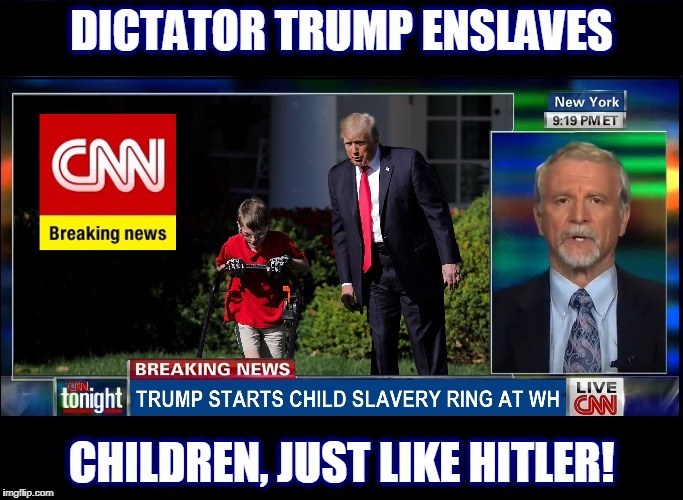 Trump Child Slaver! | DICTATOR TRUMP ENSLAVES CHILDREN, JUST LIKE HITLER! | image tagged in trump child slavery,funny,memes,mxm | made w/ Imgflip meme maker