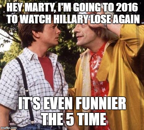 Who's coming with me? | HEY MARTY, I'M GOING TO 2016 TO WATCH HILLARY LOSE AGAIN IT'S EVEN FUNNIER THE 5 TIME | image tagged in doc brown marty mcfly,hillary clinton 2016 | made w/ Imgflip meme maker