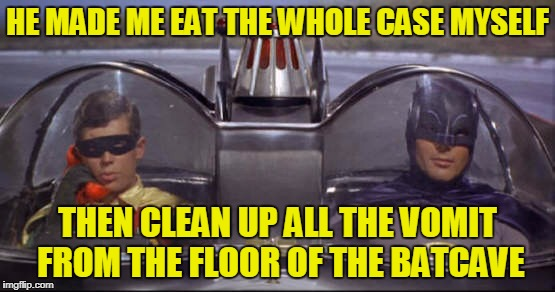 HE MADE ME EAT THE WHOLE CASE MYSELF THEN CLEAN UP ALL THE VOMIT FROM THE FLOOR OF THE BATCAVE | made w/ Imgflip meme maker