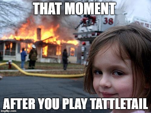 Disaster Girl Meme | THAT MOMENT AFTER YOU PLAY TATTLETAIL | image tagged in memes,disaster girl | made w/ Imgflip meme maker