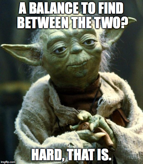 Star Wars Yoda Meme | A BALANCE TO FIND BETWEEN THE TWO? HARD, THAT IS. | image tagged in memes,star wars yoda | made w/ Imgflip meme maker