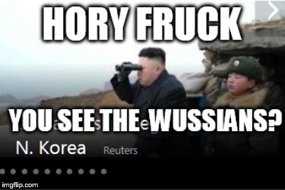 .    . | image tagged in hory fruck   kim jung un,russians | made w/ Imgflip meme maker