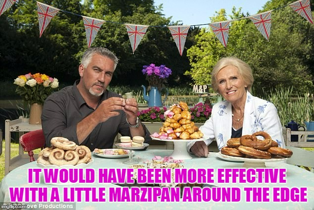 IT WOULD HAVE BEEN MORE EFFECTIVE WITH A LITTLE MARZIPAN AROUND THE EDGE | made w/ Imgflip meme maker