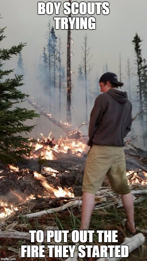 Firefighter | BOY SCOUTS TRYING TO PUT OUT THE FIRE THEY STARTED | image tagged in firefighter | made w/ Imgflip meme maker