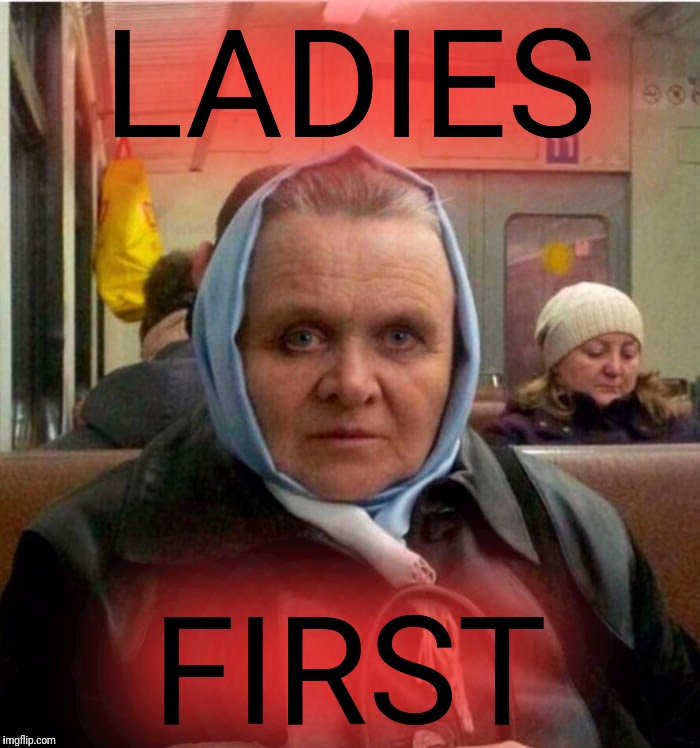 Mrs. Hannibal Lechter | LADIES FIRST | image tagged in mrs hannibal lechter | made w/ Imgflip meme maker