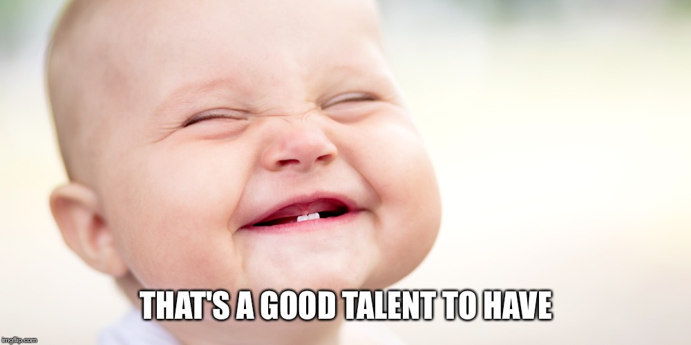 THAT'S A GOOD TALENT TO HAVE | made w/ Imgflip meme maker