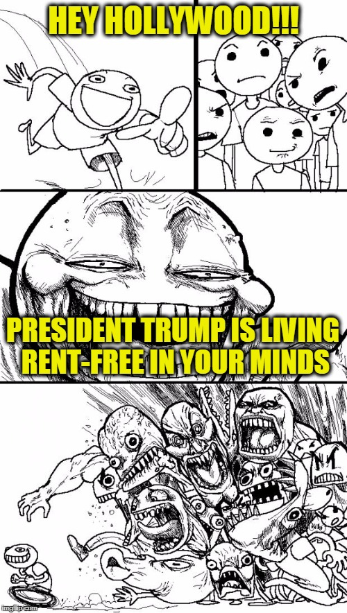 What I Learned About the Emmys Last Night | HEY HOLLYWOOD!!! PRESIDENT TRUMP IS LIVING RENT-FREE IN YOUR MINDS | image tagged in memes,hey internet | made w/ Imgflip meme maker