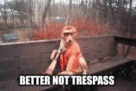 BETTER NOT TRESPASS | made w/ Imgflip meme maker