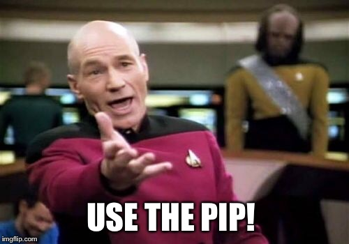 Picard Wtf Meme | USE THE PIP! | image tagged in memes,picard wtf | made w/ Imgflip meme maker
