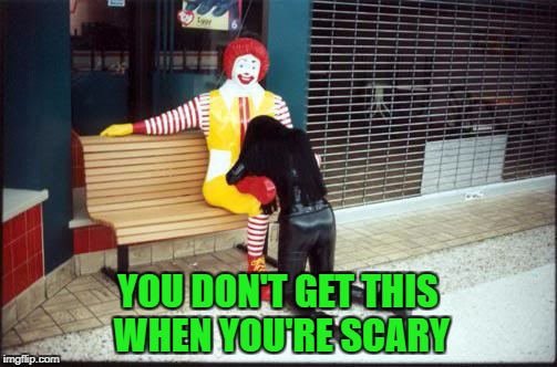 YOU DON'T GET THIS WHEN YOU'RE SCARY | made w/ Imgflip meme maker