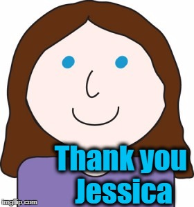 Thank you Jessica | made w/ Imgflip meme maker