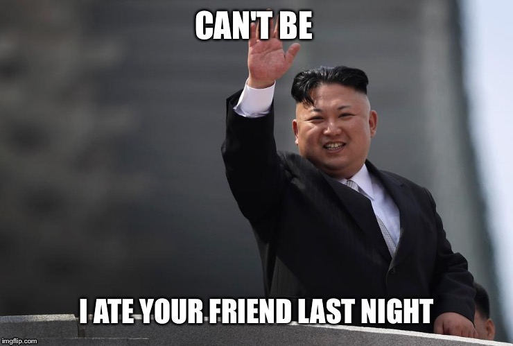 CAN'T BE I ATE YOUR FRIEND LAST NIGHT | made w/ Imgflip meme maker