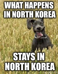 WHAT HAPPENS IN NORTH KOREA STAYS IN NORTH KOREA | made w/ Imgflip meme maker