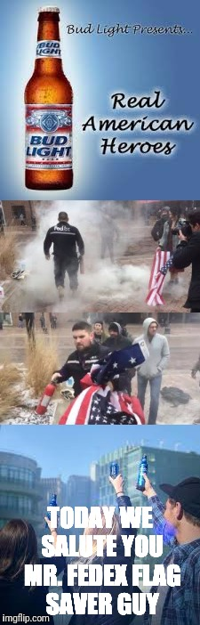 TODAY WE SALUTE YOU MR. FEDEX FLAG SAVER GUY | image tagged in american flag,fedex,bud light,veterans,freedom,hero | made w/ Imgflip meme maker