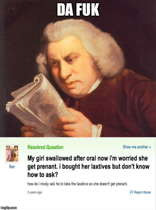Samuel Johnson is Confused 2 | DA FUK | image tagged in pregnant,samuel johnson,explicit,what,yahoo answers | made w/ Imgflip meme maker