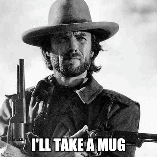 I'LL TAKE A MUG | made w/ Imgflip meme maker