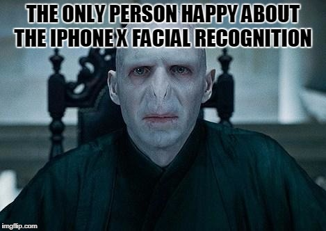Lord Voldemort | THE ONLY PERSON HAPPY ABOUT THE IPHONE X FACIAL RECOGNITION | image tagged in lord voldemort | made w/ Imgflip meme maker