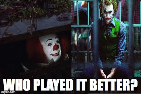 Which one? | WHO PLAYED IT BETTER? | image tagged in pennywise,joker,funny,memes,clowns | made w/ Imgflip meme maker