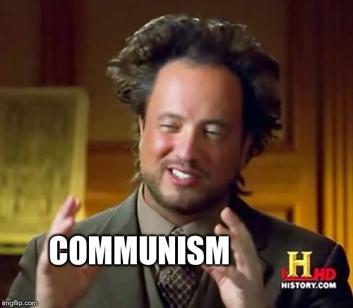 Ancient Aliens Meme | COMMUNISM | image tagged in memes,ancient aliens | made w/ Imgflip meme maker