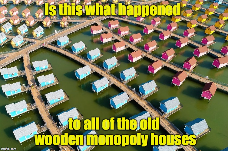 Recycling like a boss |  Is this what happened; to all of the old wooden monopoly houses | image tagged in monopoly,houses | made w/ Imgflip meme maker