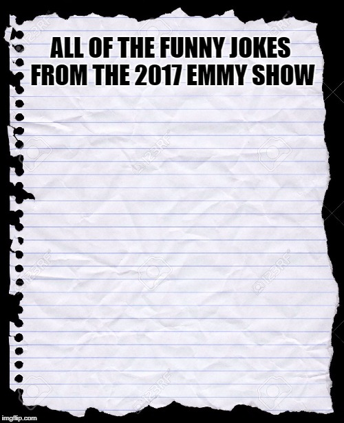 How many jokes WEREN'T about Trump? | ALL OF THE FUNNY JOKES FROM THE 2017 EMMY SHOW | image tagged in blank paper,emmy show,stephen colbert,trump,award show | made w/ Imgflip meme maker