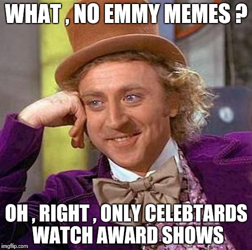 So little coverage , even the Media realizes how embarrassing they are | WHAT , NO EMMY MEMES ? OH , RIGHT , ONLY CELEBTARDS WATCH AWARD SHOWS | image tagged in memes,creepy condescending wonka,celebs,retarded liberal protesters,arrogant rich man | made w/ Imgflip meme maker