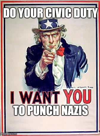 Uncle Sam | DO YOUR CIVIC DUTY TO PUNCH NAZIS | image tagged in uncle sam | made w/ Imgflip meme maker