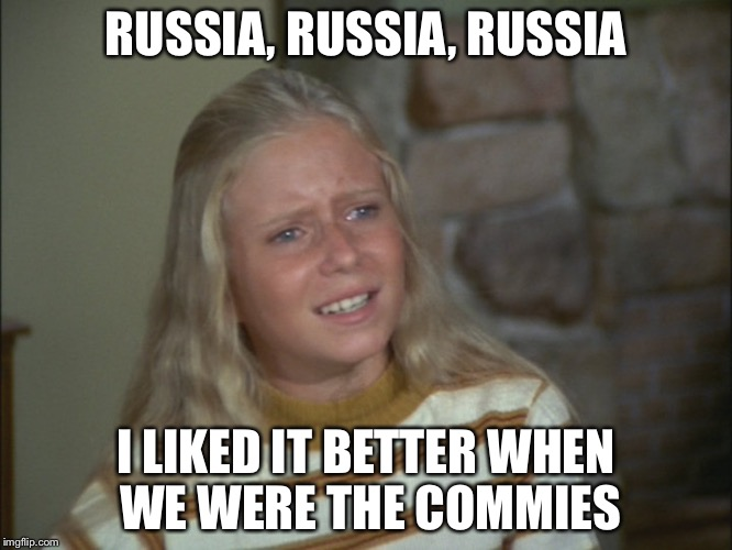 RUSSIA, RUSSIA, RUSSIA I LIKED IT BETTER WHEN WE WERE THE COMMIES | image tagged in russia russia russia | made w/ Imgflip meme maker