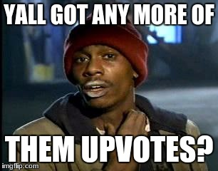 Y'all Got Any More Of That Meme | YALL GOT ANY MORE OF THEM UPVOTES? | image tagged in memes,yall got any more of | made w/ Imgflip meme maker