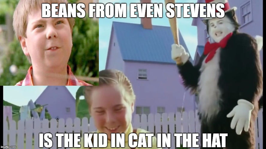 BEans ANd CAt in THe HAt | BEANS FROM EVEN STEVENS IS THE KID IN CAT IN THE HAT | image tagged in cat in the hat,memes,funny,funny memes | made w/ Imgflip meme maker